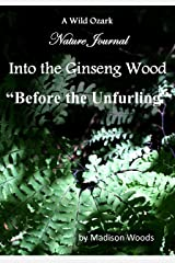 Into the Ginseng Wood: Before the Unfurling Kindle Edition