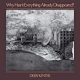 Why Hasn't Everything Already Disappeared? [解説・歌詞対訳付 / ボーナストラック3曲収録 / 国内盤] (4AD0089CDJP)