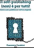 Il self-publishing (non) è per tutti: come auto-pubblicarsi nell'era digitale