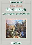Fiori di Bach: Come sceglierli, quando utilizzarli