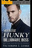 Her Big Fat Hunky Billionaire Boss (Billionaire Series Book 3)