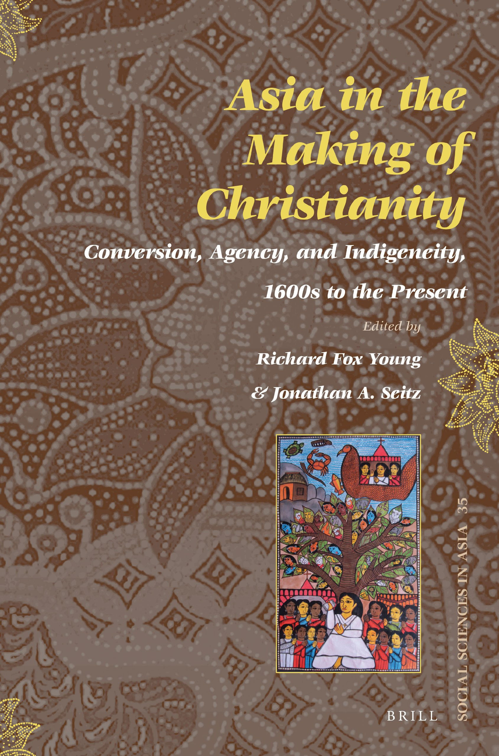 Download Asia in the Making of Christianity: Conversion, Agency, and Indigeneity, 1600s to the Present (Social Sciences in Asia) pdf epub