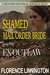 Shamed Mail Order Bride And Her Ex-Outlaw (A Western Historical Romance Book) (Evergreen Frontier) Kindle Edition