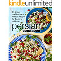 Persian Cookbook: Delicious and Authentic Persian Recipes for Cooking at Home