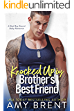 Knocked Up by Brother's Best Friend: A Bad Boy Secret Baby Romance