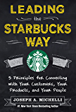 Leading the Starbucks Way: 5 Principles for Connecting with Your Customers, Your Products and Your People (Business Books)