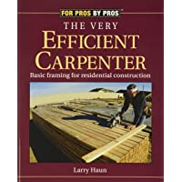 The Very Efficient Carpenter: Basic Framing for Residential Construction (For Pros / By Pros)