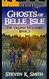 Ghosts of Belle Isle (The Virginia Mysteries Book 3)