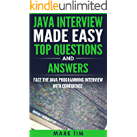 JAVA : Java Interview Made Easy Top Questions and Answers: Face the Java Programming Interview with confidence (Java Programming , J2EE , Official Guide, Java Essentials)