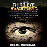 Third Eye Awakening: 4-in-1 Bundle: Ultimate Beginner's Guide to Open Your Third Eye Chakra, Achieve Higher…