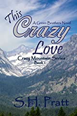 This Crazy Love: A Green Brothers Novel (Crazy Mountain Series Book 1) Kindle Edition