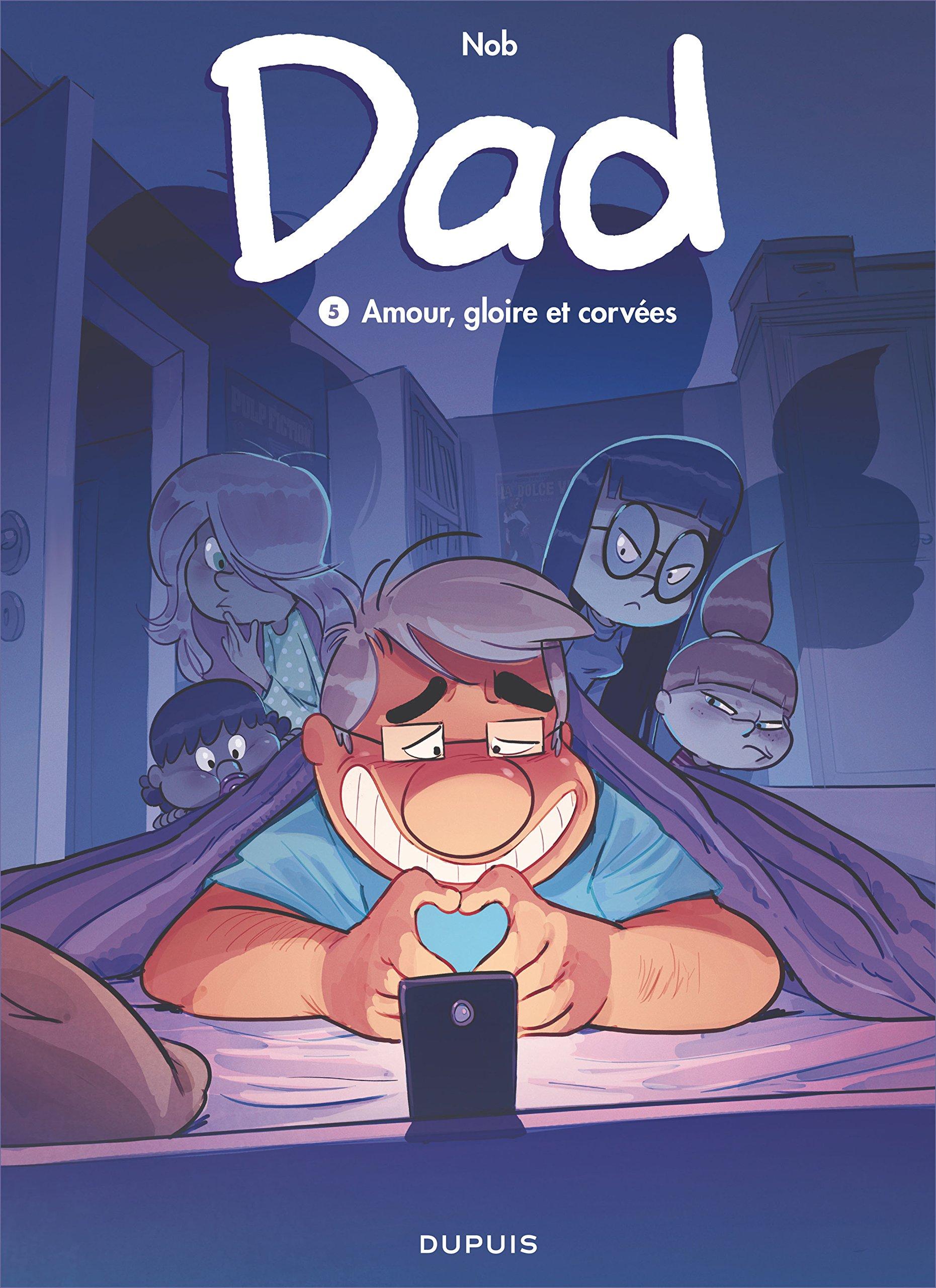 Dad - tome 5 - Amour, gloire et corvées Album – 5 octobre 2018 Nob Dupuis 2800174536 Humour