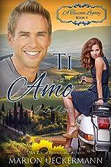 Ti Amo: I Love You (A Tuscan Legacy Book 4) Kindle Edition