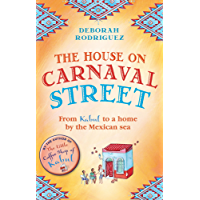 The House on Carnaval Street: From Kabul to a Home by the Mexican Sea