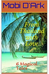 From Thailand with Love: 6 Magical Tales Kindle Edition
