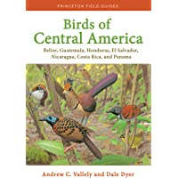 Birds of Central America: Belize, Guatemala, Honduras, El Salvador, Nicaragua, Costa Rica, and Panama