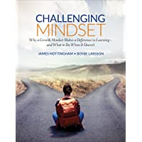 Challenging Mindset: Why a Growth Mindset Makes a Difference in Learning--And What to Do When It Doesn't
