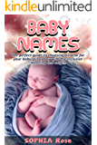 Baby Names: The perfect guide to choosing a name for your baby girl or boy with the inclusive meaning and origin. (English Edition)