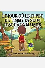 Le jour où le ti-pet de Timmy l'à suivi jusqu'à la maison (French Edition) Kindle Edition