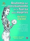 Anatomía de entrenamiento de la fuerza para mujeres. Ejercicios y programas (Entrenamiento Deportivo)