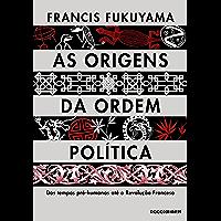 As origens da ordem política: Dos tempos pré-humanos até a Revolução Francesa