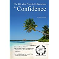 Affirmation | The 100 Most Powerful Affirmations for Confidence — With 3 Positive Daily Self Affirmation Bonus Books on Determination, Incredible Influence & Love