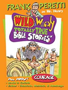 All About Courage: 3 (Mr. Henry's Wild & Wacky Bible Stories)
