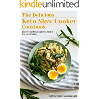 The Delicious Keto Slow Cooker Cookbook: Discover the Mouthwatering World of Low Carb Dieting