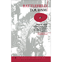 Battlefield Tourism: Pilgrimage and the Commemoration of the Great War in Britain, Australia and Canada, 1919-1939 (The Legacy of the Great War)