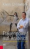 Frauenpower auf Arabisch: Jenseits von Klischee und Kopftuchdebatte