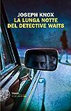 La lunga notte del detective Waits (Einaudi. Stile libero big)