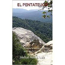 EL PENTATEUCO: Contiene la historia primitiva, patriarcal y la Ley de Moisés (Spanish Edition) jul 10, 2017