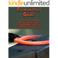 Image for Blacksmithing Guide: Proven Tips to Start Blacksmithing Today. Plenty Of Modern Projects With Detailed Instructions