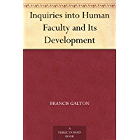 Inquiries into Human Faculty and Its Development (English Edition)
