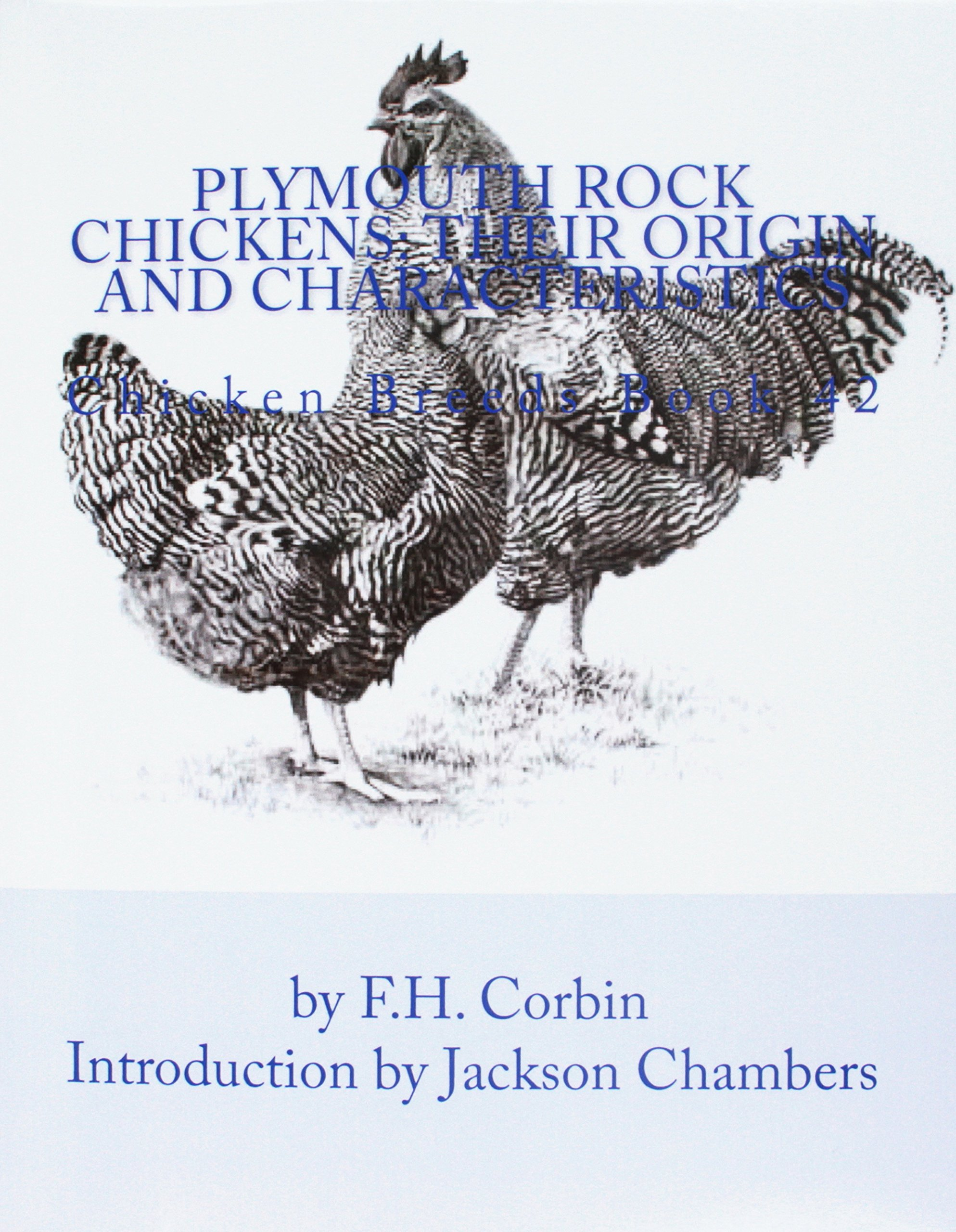 Plymouth Rock Chickens: Their Origin and Characteristics: Chicken Breeds Book 42 (Volume 42) pdf