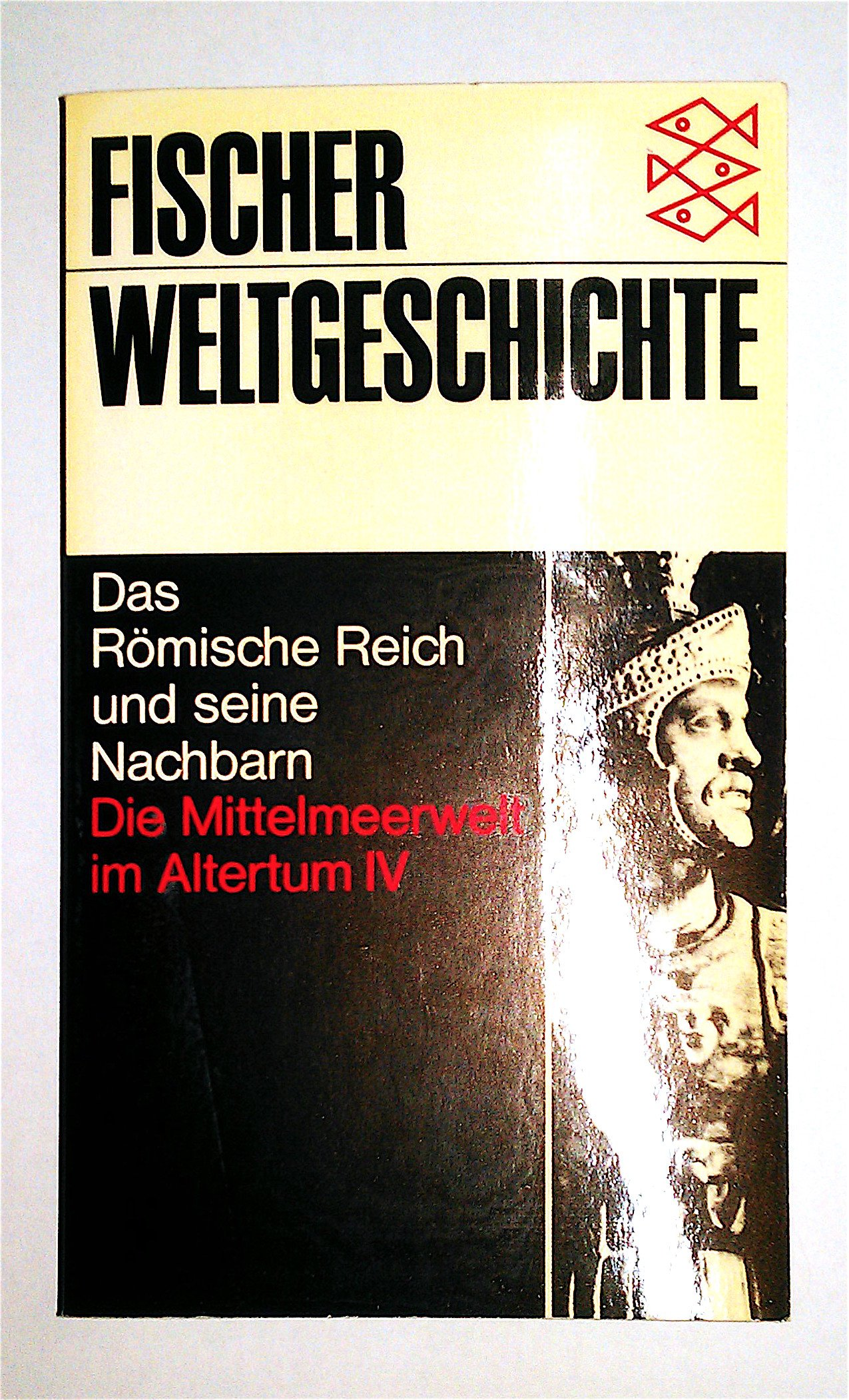 Fischer-Weltgeschichte. Bd. 8. Die Mittelmeerwelt im Altertum. - 4. Das Römische Reich und seine Nachbarn