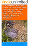 The Forensic Certified Public Accountant and the Happy New Year Eve's Night in New York City, New York, United States of America (The Forensic Certified Public Accountant and ... Book 5)