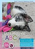 Das Welpen-ABC: Junge Hunde positiv fördern und erziehen - Von Auf-den-Arm-Nehmen bis Zerrspiele (Erziehung & Gesundheit)