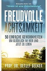 Freudvolle Achtsamkeit: 50 Gewohnheiten, um glücklich im Hier und Jetzt zu leben (5 Minuten täglich für ein besseres Leben 7) (German Edition) Kindle Edition