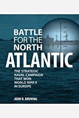 Battle for the North Atlantic: The Strategic Naval Campaign that Won World War II in Europe Kindle Edition