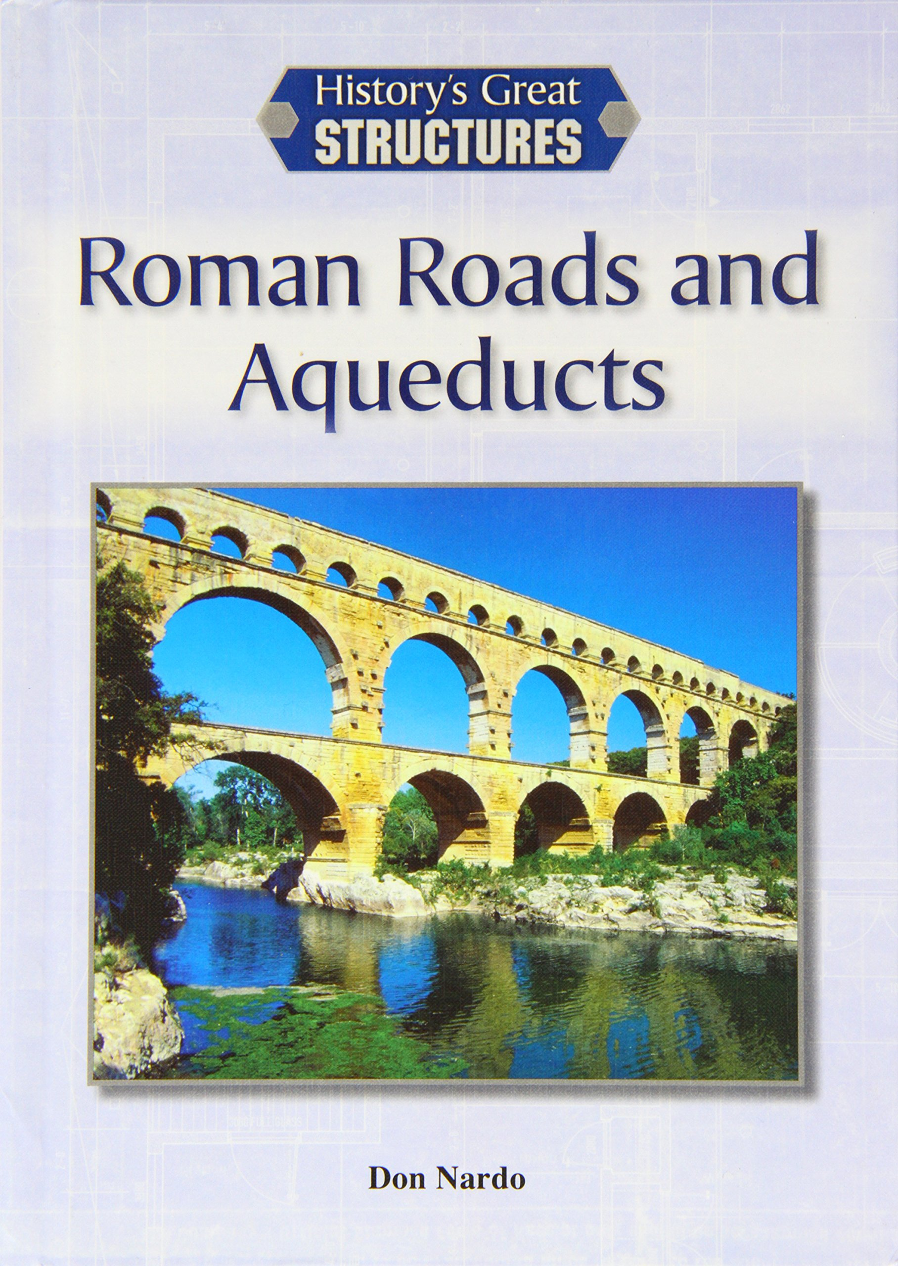 Roman Roads and Aqueducts (History's Great Structures) Hardcover – August  1, 2014