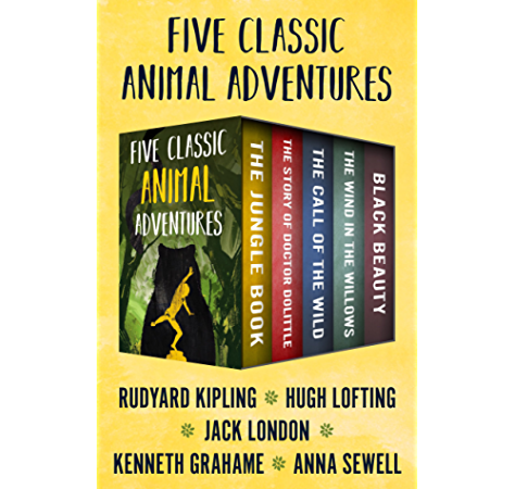 Five Classic Animal Adventures The Jungle Book The Story Of Doctor Dolittle The Call Of The Wild The Wind In The Willows And Black Beauty Kindle Edition By Kipling Rudyard Lofting