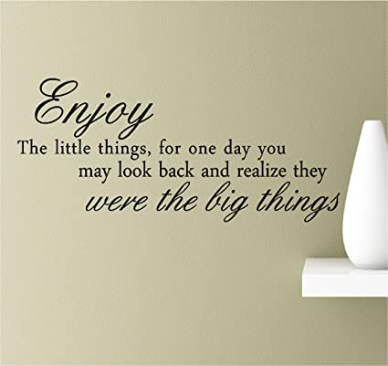 Amazoncom Enjoy The Little Things For One Day You May Look Back