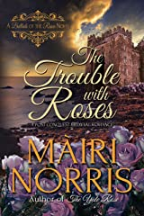 The Trouble With Roses: Book 3 – Ballads of the Roses Kindle Edition