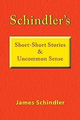 Schindler's    Short-Short Stories   & Uncommon Sense Kindle Edition