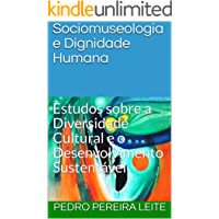 Sociomuseologia e Dignidade Humana: Estudos sobre a Diversidade Cultural e o Desenvolvimento Sustentável