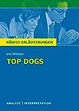 Top Dogs von Urs Widmer.: Textanalyse und Interpretation mit ausführlicher Inhaltsangabe und Abituraufgaben mit Lösungen (Königs Erläuterungen 445)