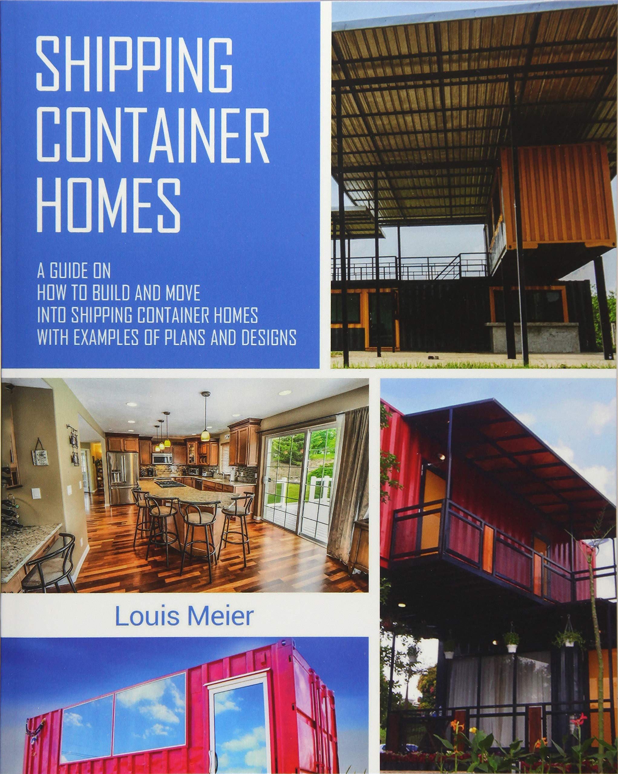 Shipping Container Homes: A Guide On How To Build And Move Into Shipping  Container Homes With Examples Of Plans And Designs: Louis Meier:  9781979322904: ...