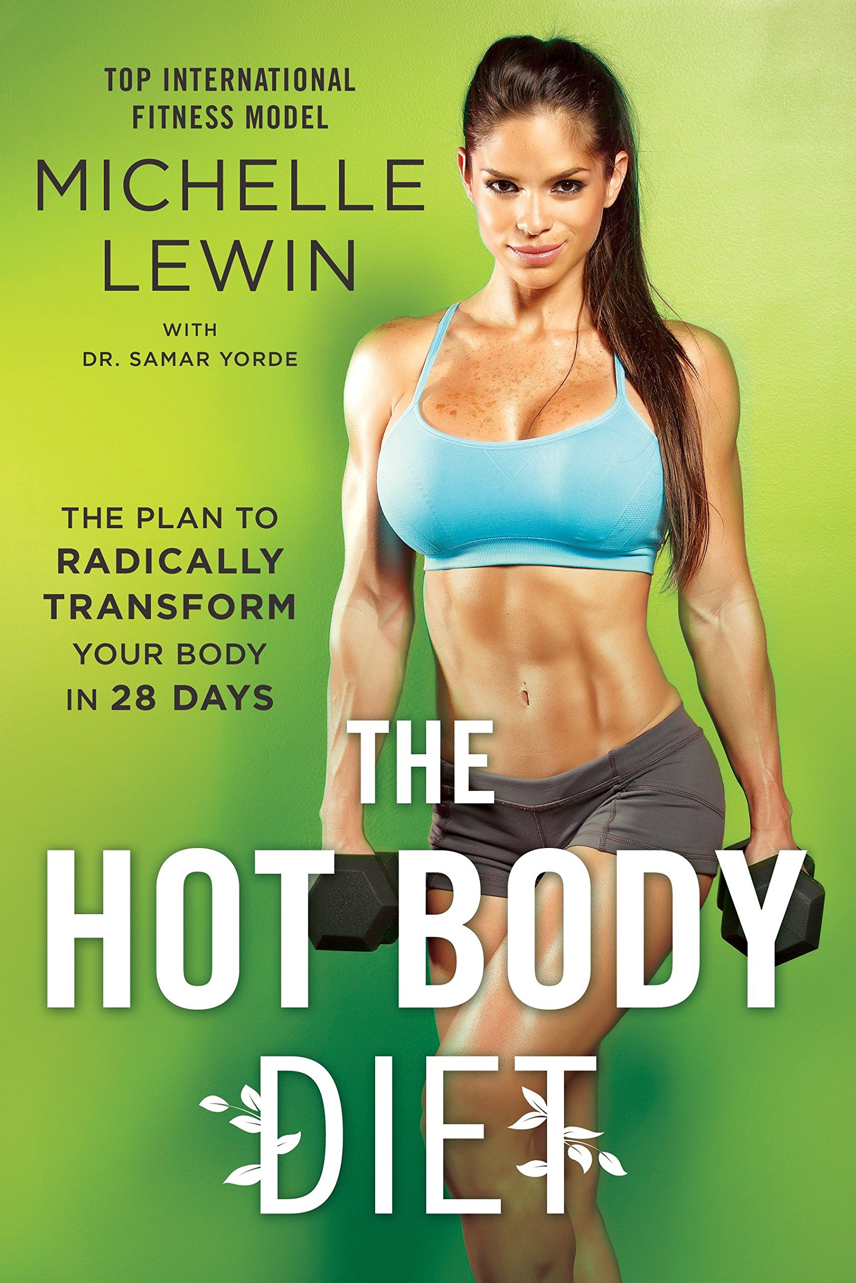920d01f3d30d5c The Hot Body Diet: The Plan to Radically Transform Your Body in 28 Days  Paperback – June 5, 2018. by Michelle Lewin ...