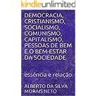 DEMOCRACIA, CRISTIANISMO, SOCIALISMO, COMUNISMO, CAPITALISMO, PESSOAS DE BEM E O BEM-ESTAR DA SOCIEDADE: essência e relação (
